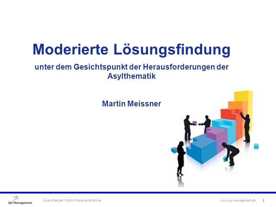 1 Gisela Dengler | Martin Meissner & Partner www.qs-management.de Moderierte Lösungsfindung unter dem Gesichtspunkt der Herausforderungen der Asylthematik Martin Meissner