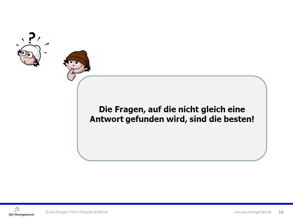 10 Gisela Dengler | Martin Meissner & Partner www.qs-management.de Die Fragen, auf die nicht gleich eine Antwort gefunden wird, sind die besten!