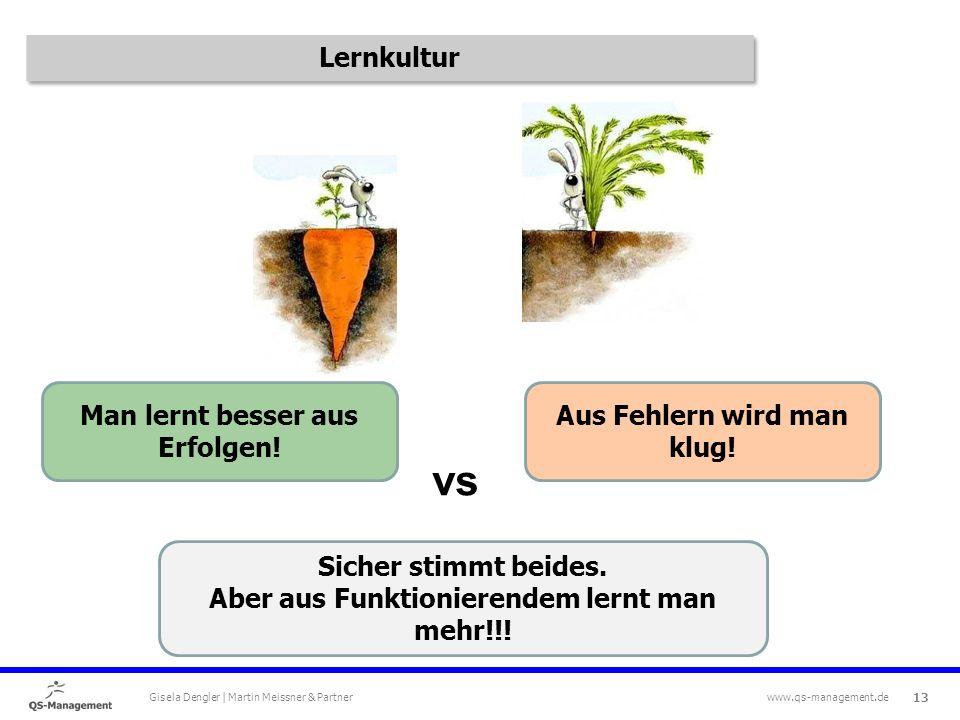13 Gisela Dengler | Martin Meissner & Partner www.qs-management.de Man lernt besser aus Erfolgen.