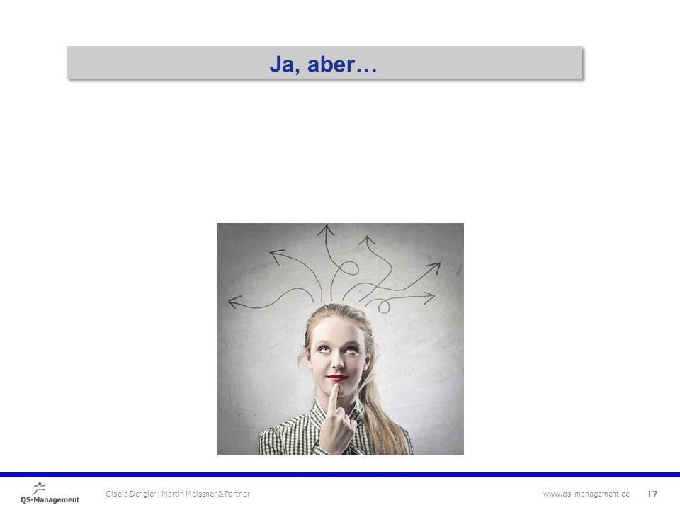17 Gisela Dengler | Martin Meissner & Partner www.qs-management.de Ja, aber…