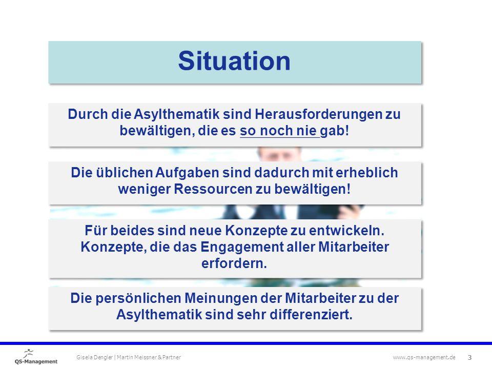 3 Gisela Dengler | Martin Meissner & Partner www.qs-management.de Situation Durch die Asylthematik sind Herausforderungen zu bewältigen, die es so noch nie gab.
