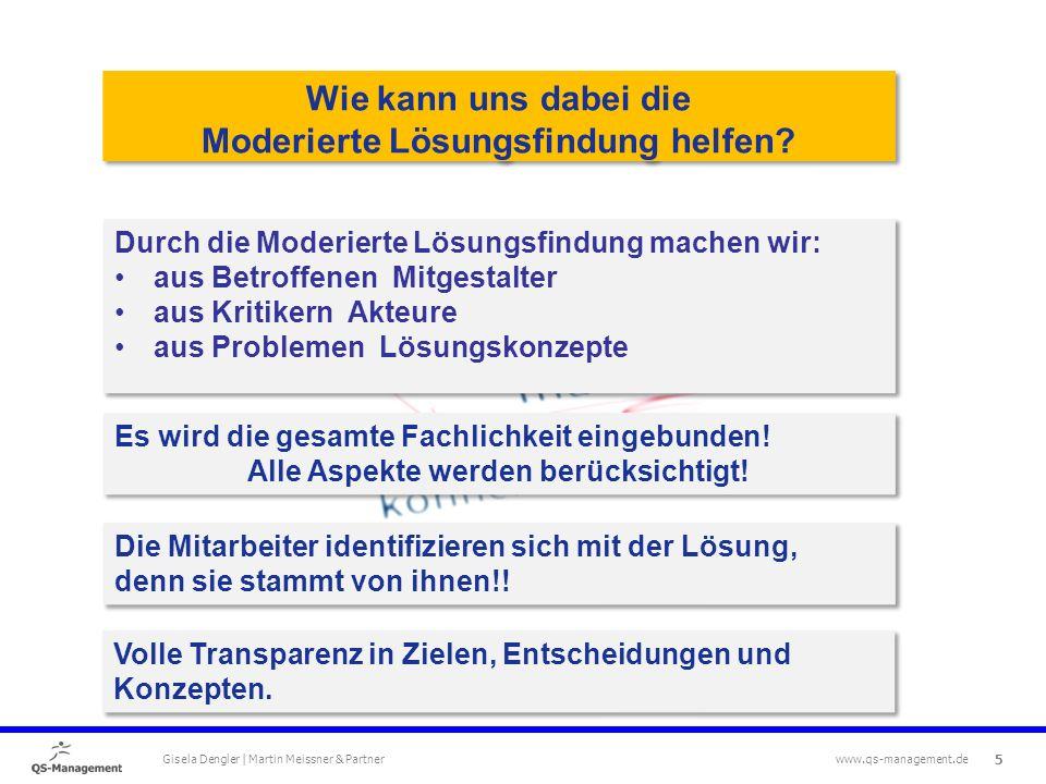 5 Gisela Dengler | Martin Meissner & Partner www.qs-management.de Wie kann uns dabei die Moderierte Lösungsfindung helfen.