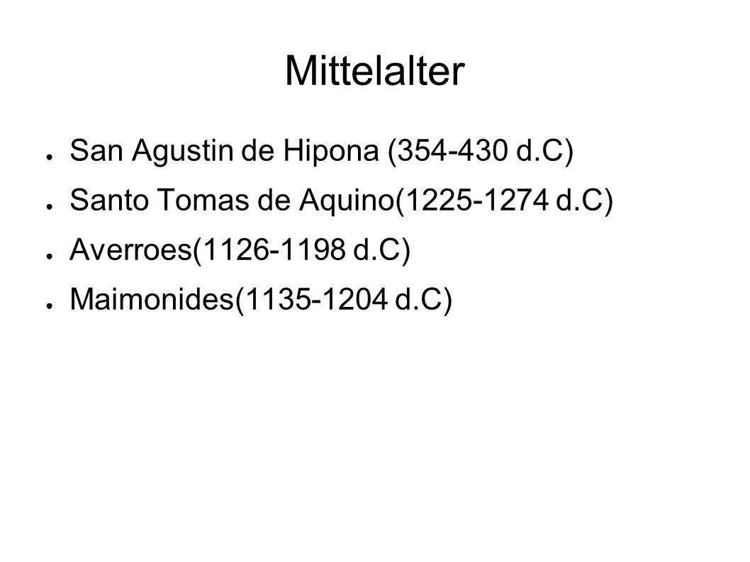 Mittelalter ● San Agustin de Hipona (354-430 d.C) ● Santo Tomas de Aquino(1225-1274 d.C) ● Averroes(1126-1198 d.C) ● Maimonides(1135-1204 d.C)