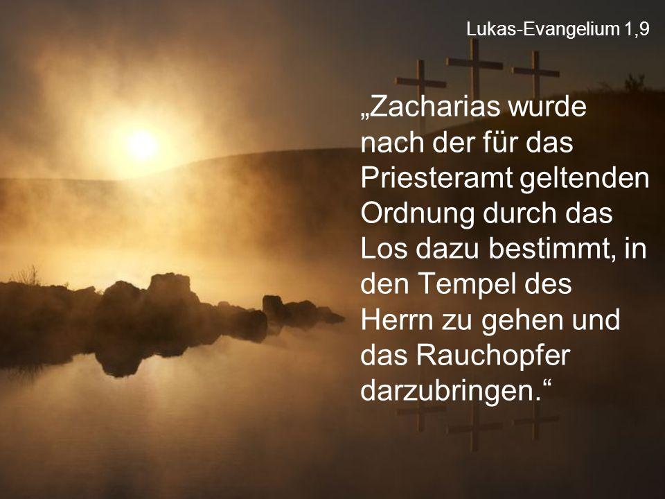 """Lukas-Evangelium 1,9 """"Zacharias wurde nach der für das Priesteramt geltenden Ordnung durch das Los dazu bestimmt, in den Tempel des Herrn zu gehen und"""