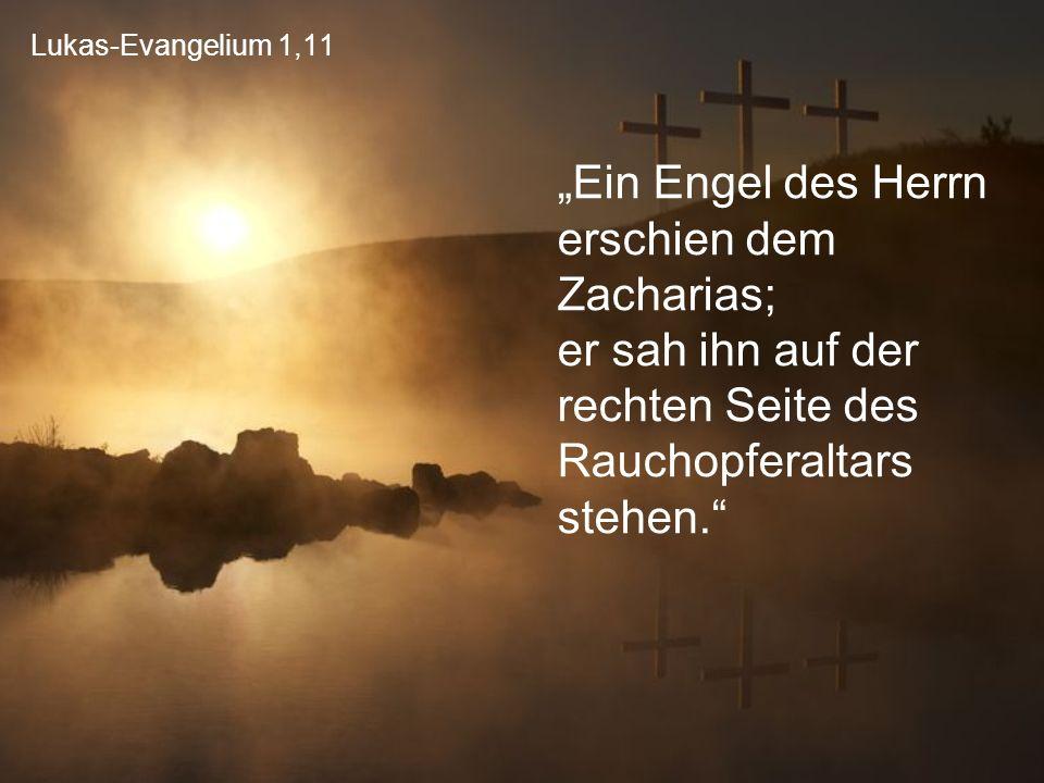 """Lukas-Evangelium 1,11 """"Ein Engel des Herrn erschien dem Zacharias; er sah ihn auf der rechten Seite des Rauchopferaltars stehen."""""""
