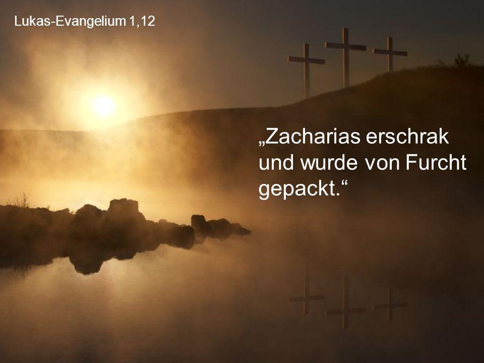 """Lukas-Evangelium 1,12 """"Zacharias erschrak und wurde von Furcht gepackt."""""""