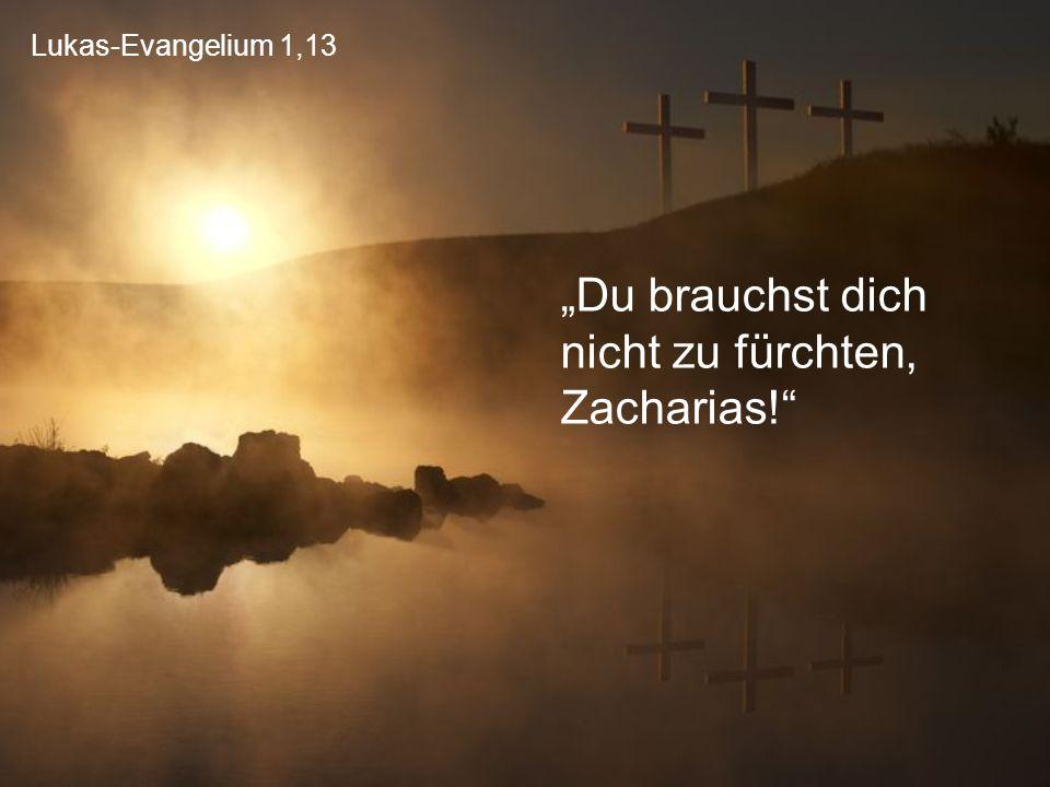 """Lukas-Evangelium 1,13 """"Du brauchst dich nicht zu fürchten, Zacharias!"""""""