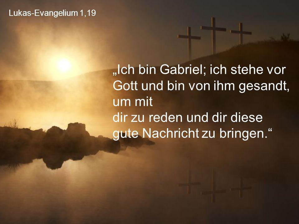 """Lukas-Evangelium 1,19 """"Ich bin Gabriel; ich stehe vor Gott und bin von ihm gesandt, um mit dir zu reden und dir diese gute Nachricht zu bringen."""""""