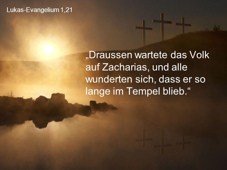 """Lukas-Evangelium 1,21 """"Draussen wartete das Volk auf Zacharias, und alle wunderten sich, dass er so lange im Tempel blieb."""""""