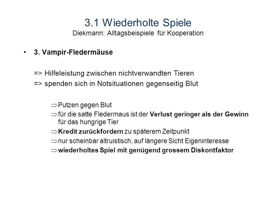 3.1 Wiederholte Spiele Diekmann: Alltagsbeispiele für Kooperation 3.