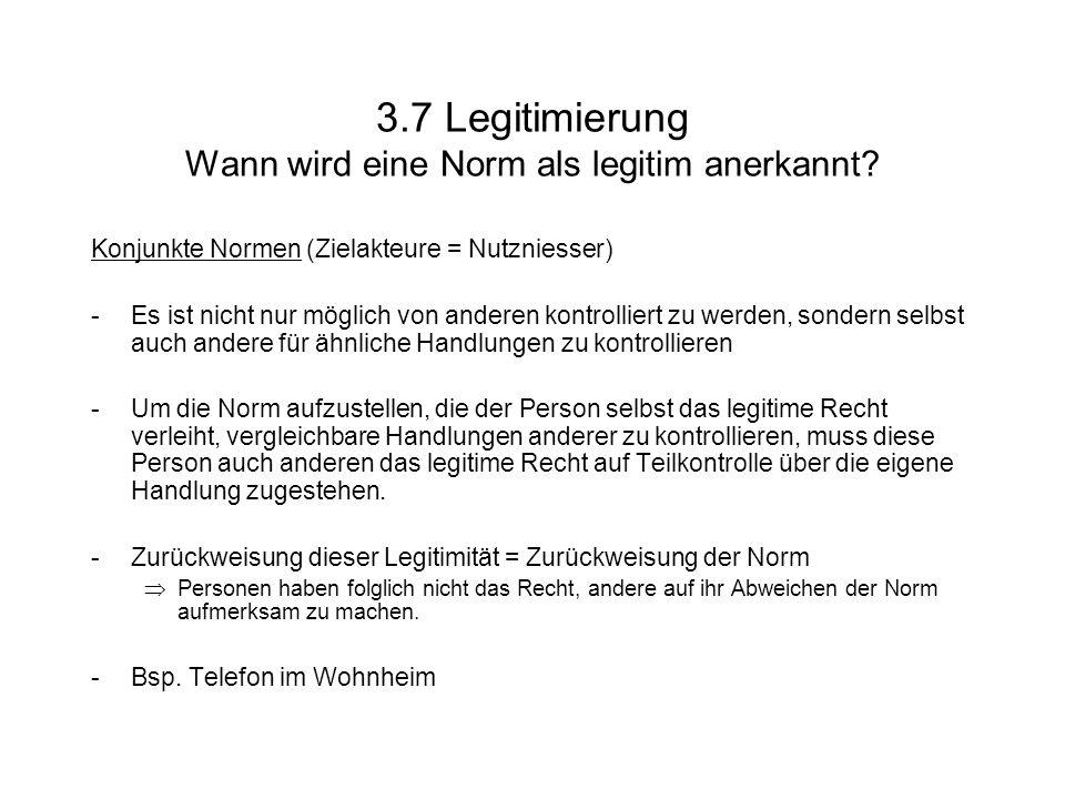 3.7 Legitimierung Wann wird eine Norm als legitim anerkannt.