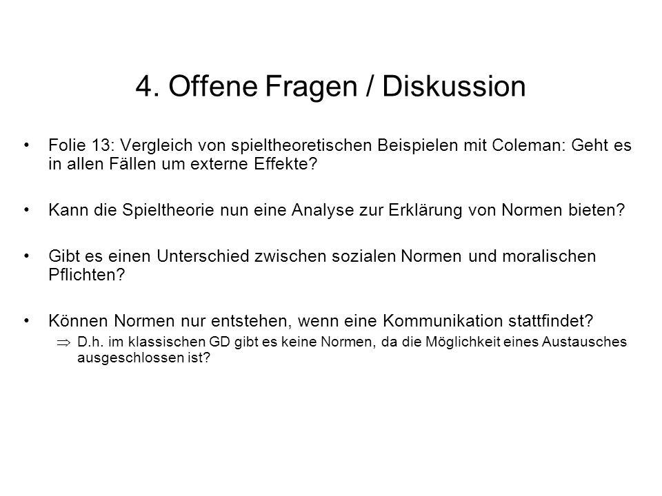 4. Offene Fragen / Diskussion Folie 13: Vergleich von spieltheoretischen Beispielen mit Coleman: Geht es in allen Fällen um externe Effekte? Kann die