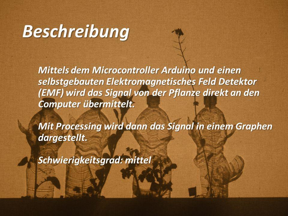 Beschreibung Mittels dem Microcontroller Arduino und einen selbstgebauten Elektromagnetisches Feld Detektor (EMF) wird das Signal von der Pflanze direkt an den Computer übermittelt.