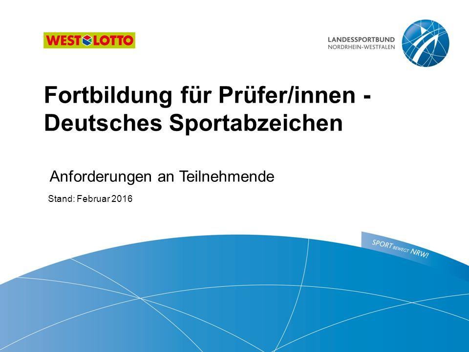 Fortbildung für Prüfer/innen - Deutsches Sportabzeichen Anforderungen an Teilnehmende Stand: Februar 2016