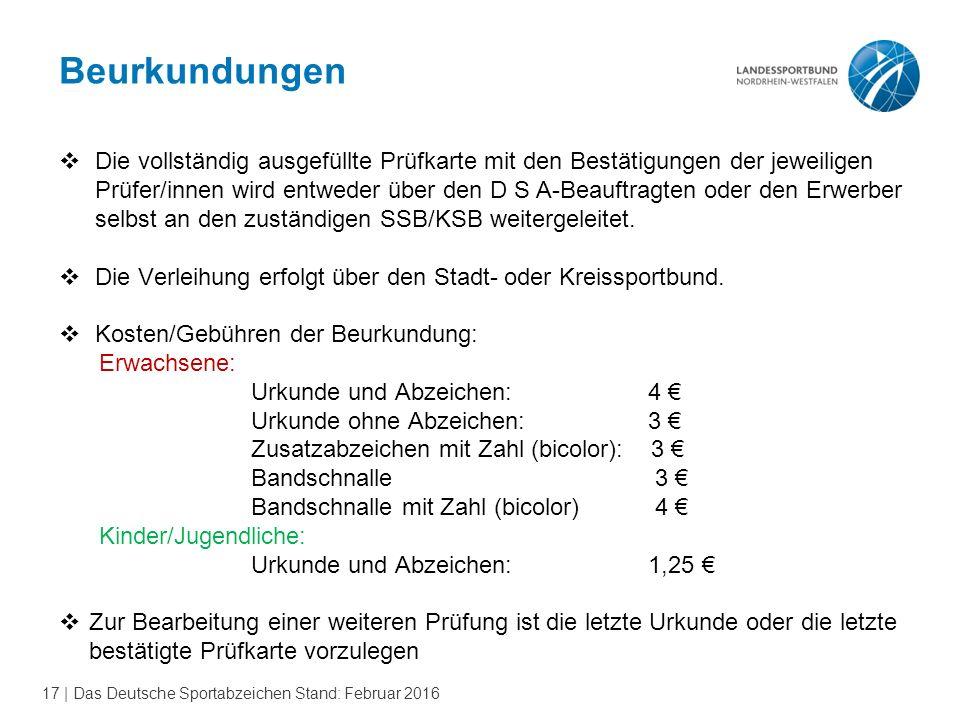 17 | Das Deutsche Sportabzeichen Stand: Februar 2016 Beurkundungen  Die vollständig ausgefüllte Prüfkarte mit den Bestätigungen der jeweiligen Prüfer