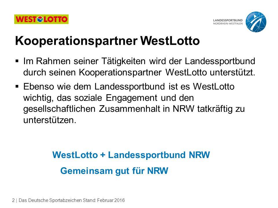 2 | Das Deutsche Sportabzeichen Stand: Februar 2016  Im Rahmen seiner Tätigkeiten wird der Landessportbund durch seinen Kooperationspartner WestLotto