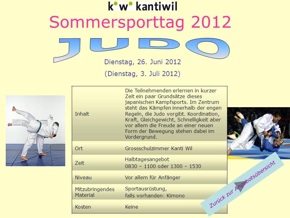 Sommersporttag 2012 Inhalt Die Teilnehmenden erlernen in kurzer Zeit ein paar Grundsätze dieses japanischen Kampfsports. Im Zentrum steht das Kämpfen