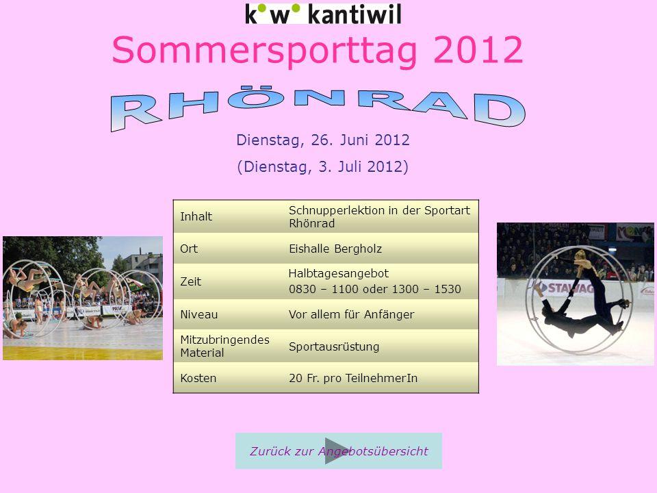 Sommersporttag 2012 Inhalt Schnupperlektion in der Sportart Rhönrad OrtEishalle Bergholz Zeit Halbtagesangebot 0830 – 1100 oder 1300 – 1530 NiveauVor