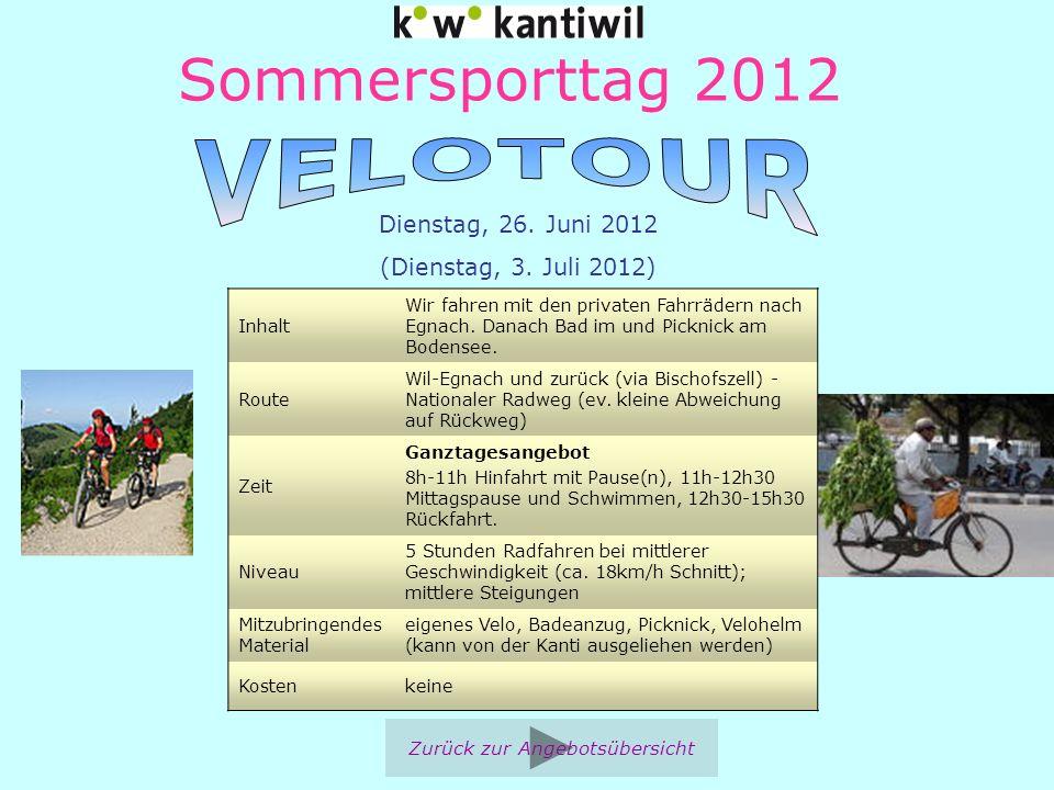 Sommersporttag 2012 Zurück zur Angebotsübersicht Dienstag, 26. Juni 2012 (Dienstag, 3. Juli 2012) Inhalt Wir fahren mit den privaten Fahrrädern nach E
