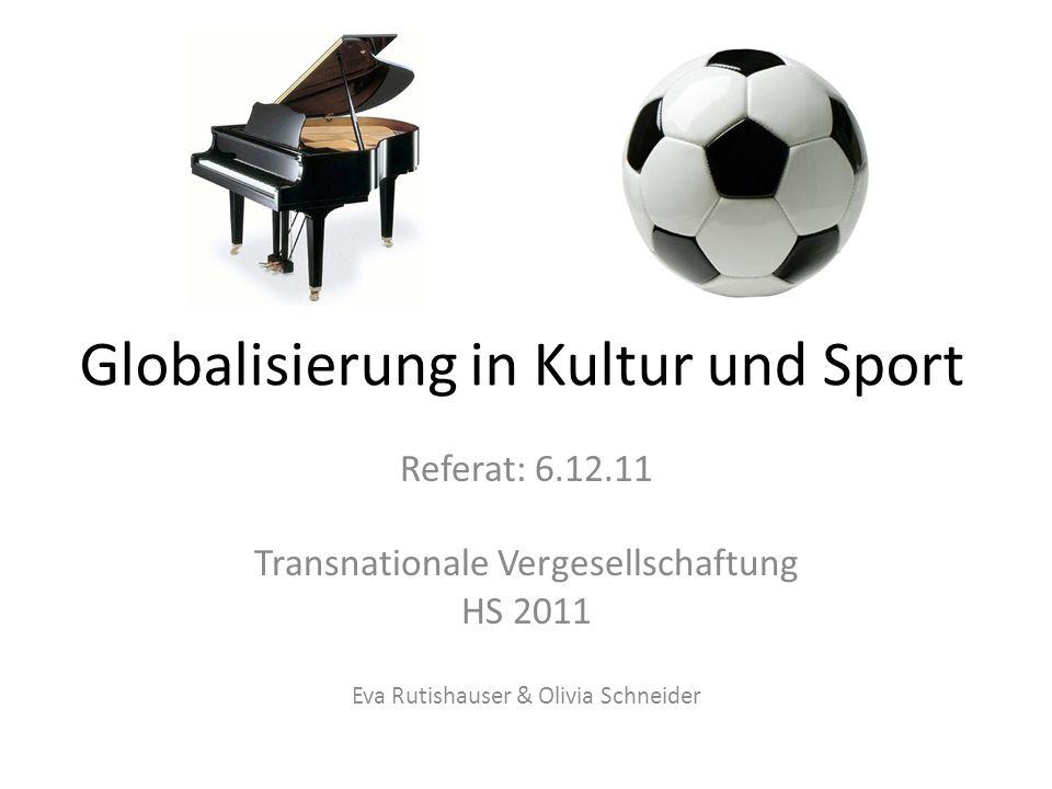 Globalisierung in Kultur und Sport Referat: 6.12.11 Transnationale Vergesellschaftung HS 2011 Eva Rutishauser & Olivia Schneider