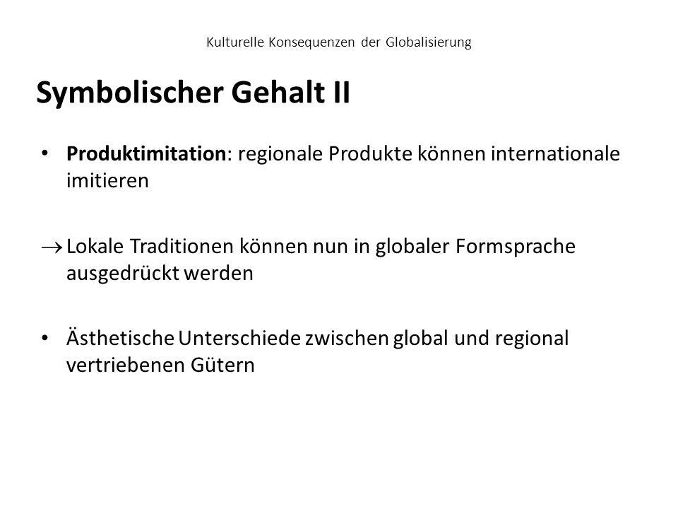 Kulturelle Konsequenzen der Globalisierung Produktimitation: regionale Produkte können internationale imitieren  Lokale Traditionen können nun in glo