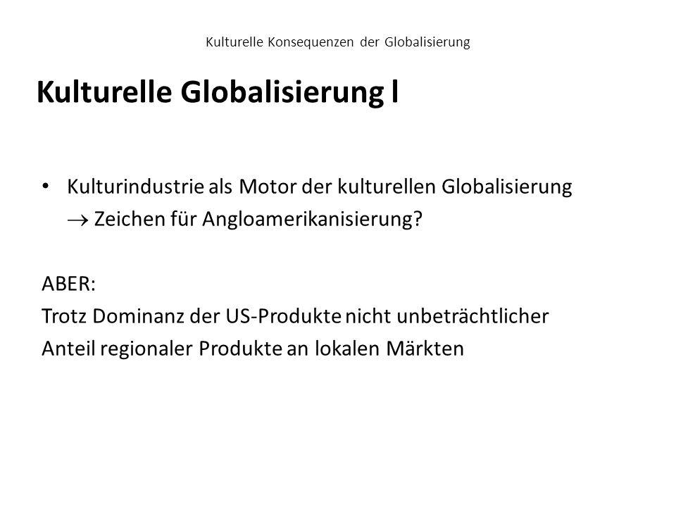 Kulturelle Globalisierung II Institutionelle Ordnung Diffusion von Gütern Symbolischer Gehalt Rezeption der Produkte  die unterschiedlichen Ebenen können unterschiedlich globalisiert sein Beobachtungsebenen kultureller Globalisierung