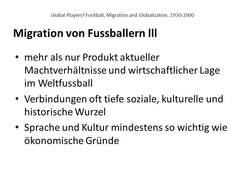 Global Players? Football, Migration and Globalization, 1930-2000 mehr als nur Produkt aktueller Machtverhältnisse und wirtschaftlicher Lage im Weltfus