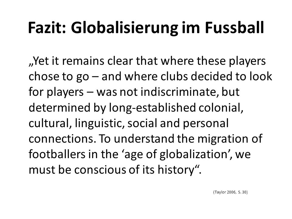 "Fazit: Globalisierung im Fussball ""Yet it remains clear that where these players chose to go – and where clubs decided to look for players – was not i"