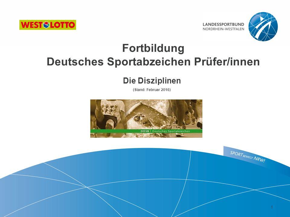 Fortbildung Deutsches Sportabzeichen Prüfer/innen Die Disziplinen (Stand: Februar 2016) 1