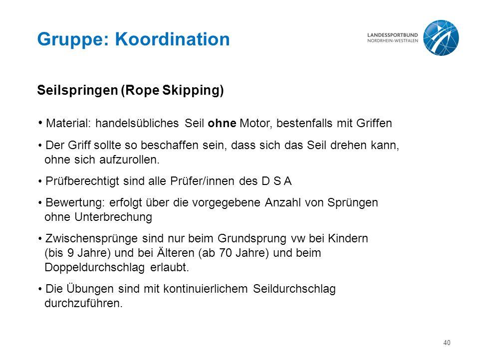 Gruppe: Koordination Seilspringen (Rope Skipping) Material: handelsübliches Seil ohne Motor, bestenfalls mit Griffen Der Griff sollte so beschaffen sein, dass sich das Seil drehen kann, ohne sich aufzurollen.
