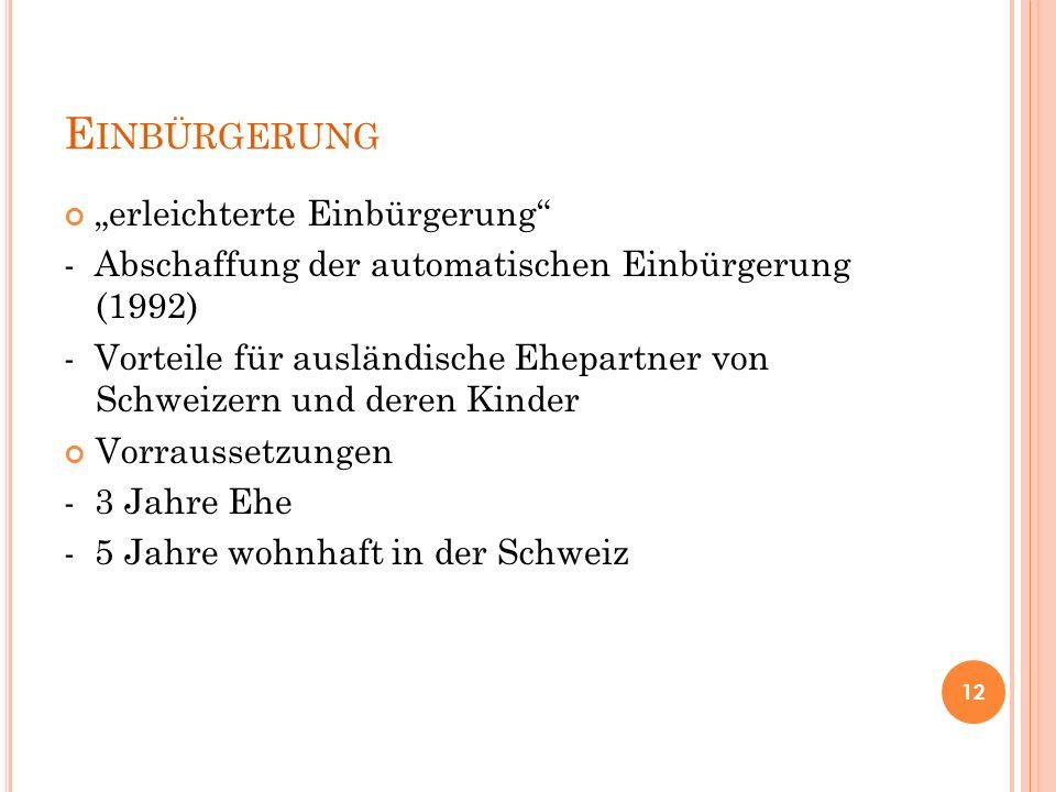 """E INBÜRGERUNG """"erleichterte Einbürgerung"""" - Abschaffung der automatischen Einbürgerung (1992) - Vorteile für ausländische Ehepartner von Schweizern un"""