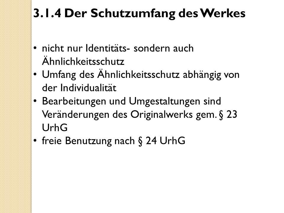 3.1.4 Der Schutzumfang des Werkes nicht nur Identitäts- sondern auch Ähnlichkeitsschutz Umfang des Ähnlichkeitsschutz abhängig von der Individualität
