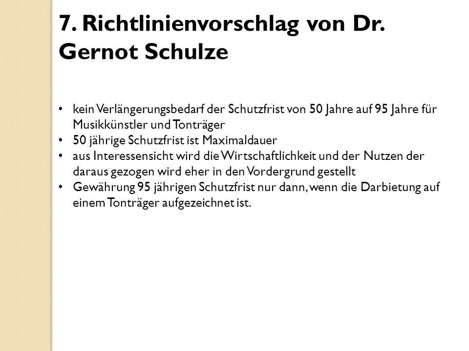 7. Richtlinienvorschlag von Dr. Gernot Schulze kein Verlängerungsbedarf der Schutzfrist von 50 Jahre auf 95 Jahre für Musikkünstler und Tonträger 50 j