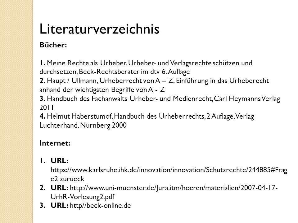 Literaturverzeichnis Bücher: 1. Meine Rechte als Urheber, Urheber- und Verlagsrechte schützen und durchsetzen, Beck-Rechtsberater im dtv 6. Auflage 2.