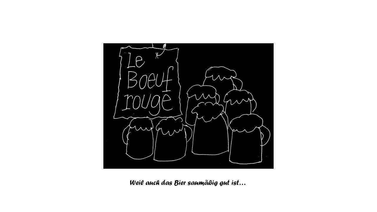 Weil auch das Bier saumäßig gut ist…