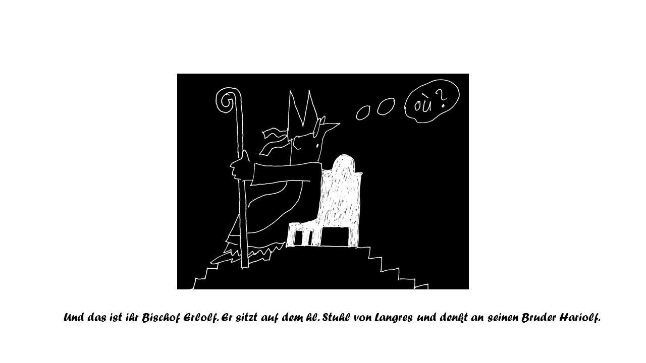 Und das ist ihr Bischof Erlolf. Er sitzt auf dem hl.