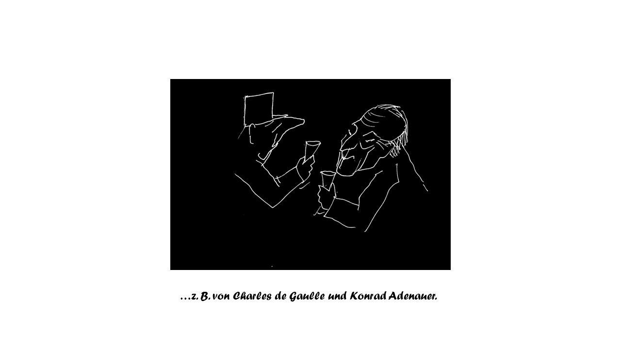 …z. B. von Charles de Gaulle und Konrad Adenauer.
