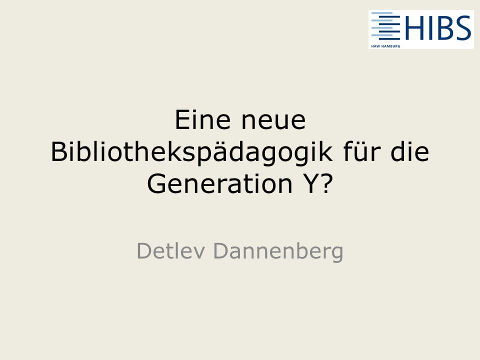Eine neue Bibliothekspädagogik für die Generation Y? Detlev Dannenberg