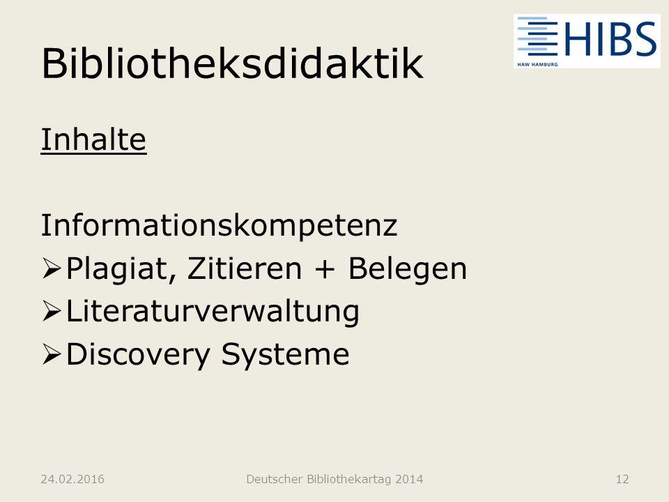 Bibliotheksdidaktik Inhalte Informationskompetenz  Plagiat, Zitieren + Belegen  Literaturverwaltung  Discovery Systeme 24.02.2016Deutscher Biblioth