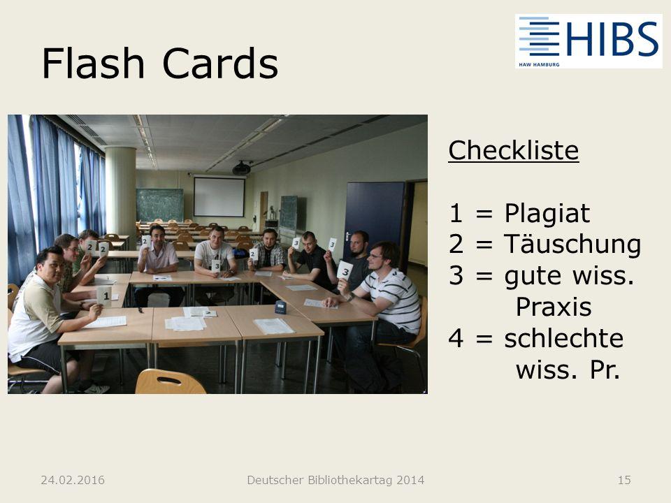 Flash Cards 24.02.2016Deutscher Bibliothekartag 201415 Checkliste 1 = Plagiat 2 = Täuschung 3 = gute wiss. Praxis 4 = schlechte wiss. Pr.