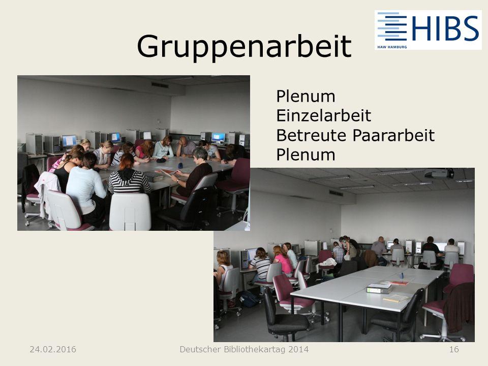 Gruppenarbeit 24.02.2016Deutscher Bibliothekartag 201416 Plenum Einzelarbeit Betreute Paararbeit Plenum