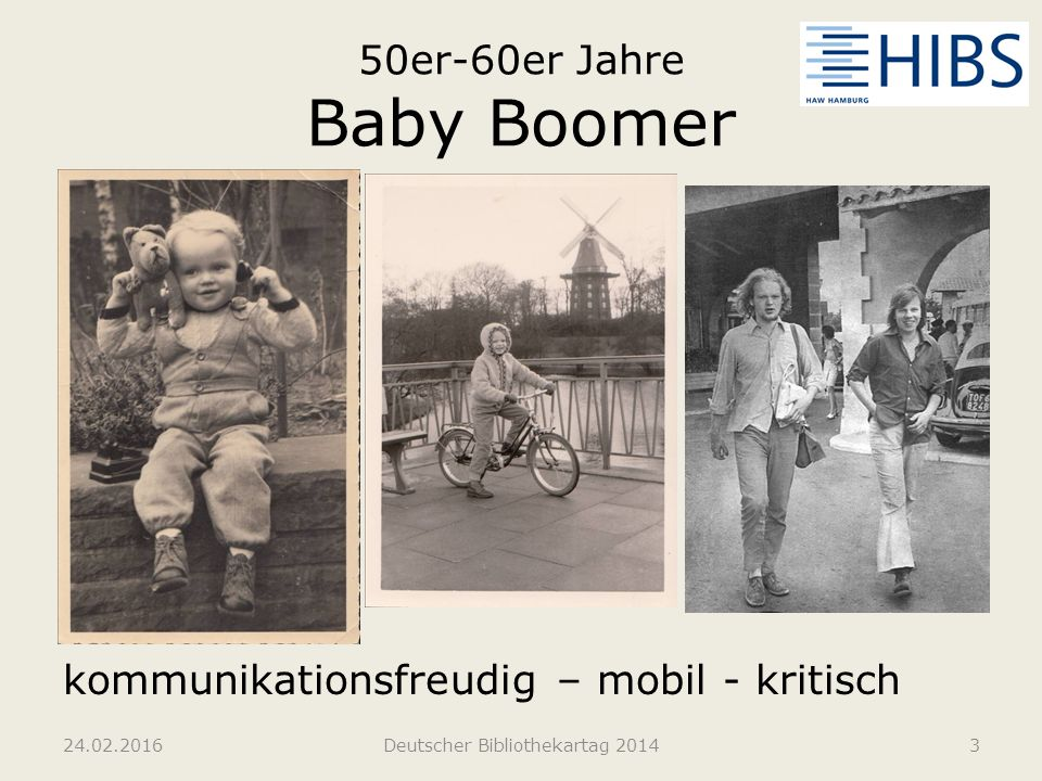 50er-60er Jahre Baby Boomer kommunikationsfreudig – mobil - kritisch 24.02.2016Deutscher Bibliothekartag 20143
