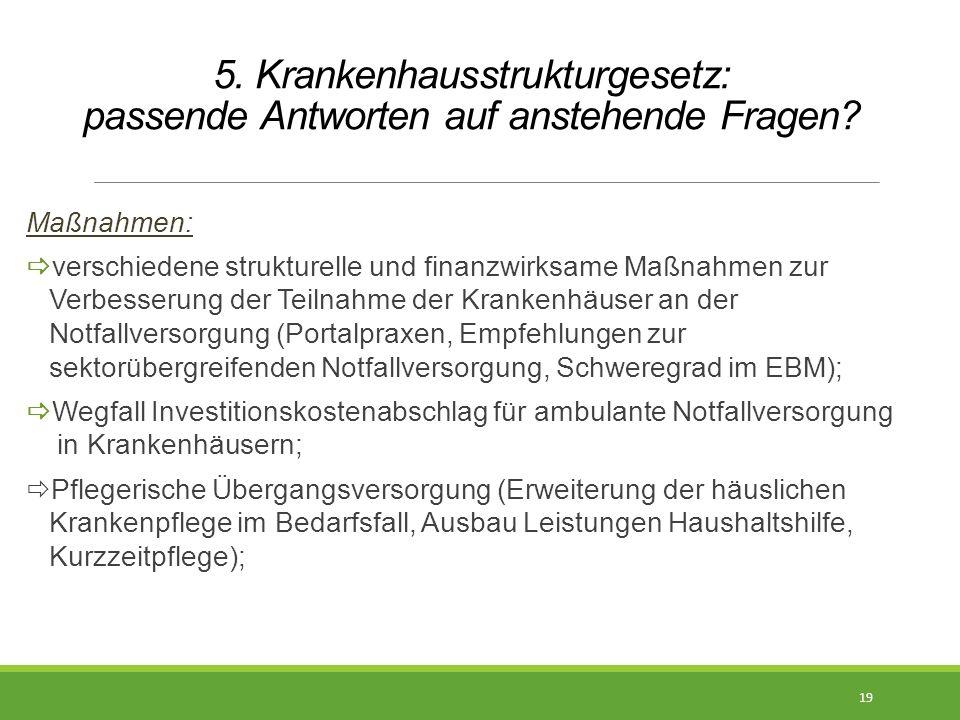 5. Krankenhausstrukturgesetz: passende Antworten auf anstehende Fragen? Maßnahmen:  verschiedene strukturelle und finanzwirksame Maßnahmen zur Verbes