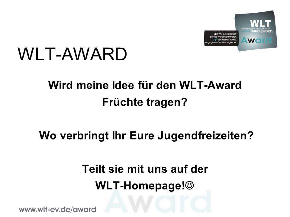 WLT-AWARD Wird meine Idee für den WLT-Award Früchte tragen.