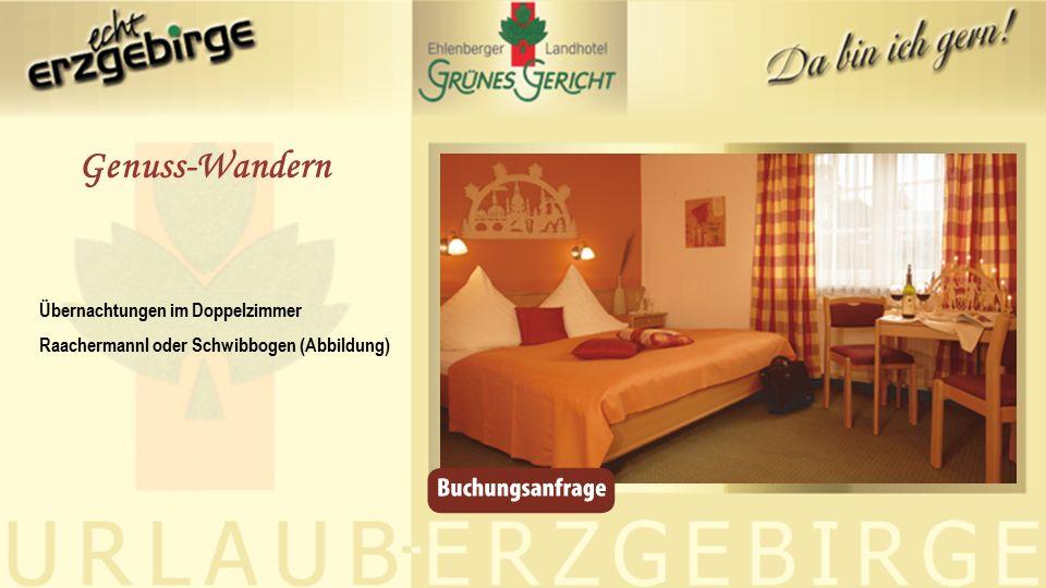 Übernachtungen im Doppelzimmer Raachermannl oder Schwibbogen (Abbildung) Genuss-Wandern