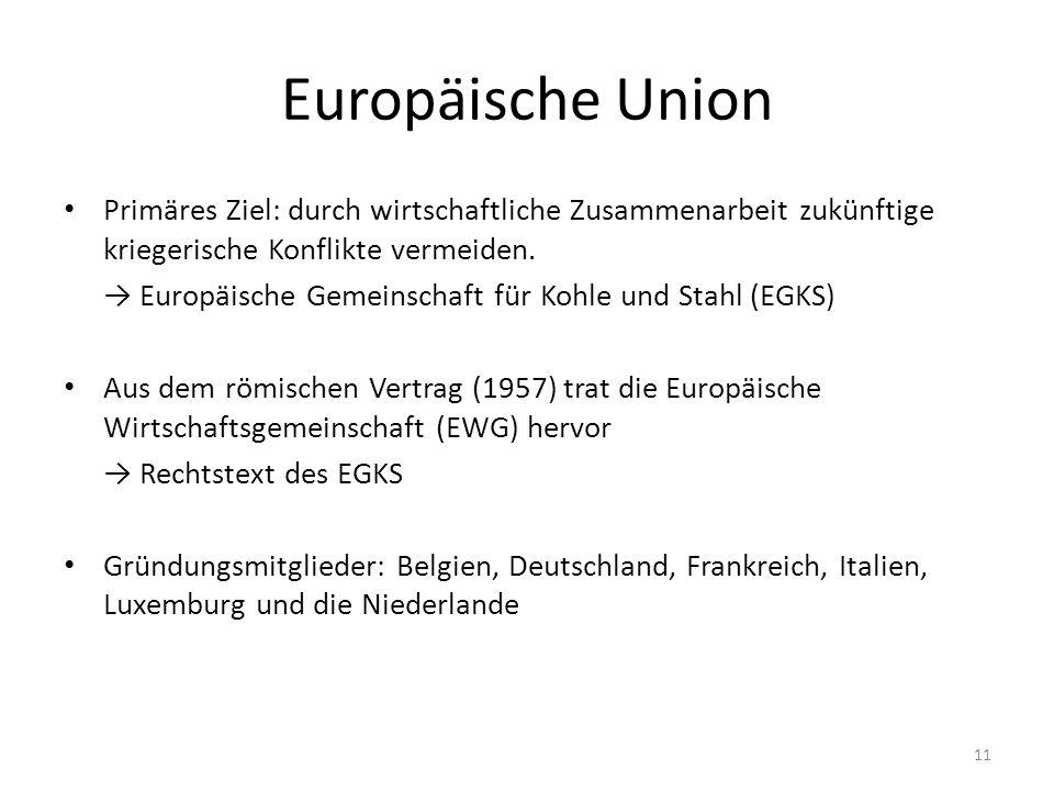 Europäische Union Primäres Ziel: durch wirtschaftliche Zusammenarbeit zukünftige kriegerische Konflikte vermeiden.