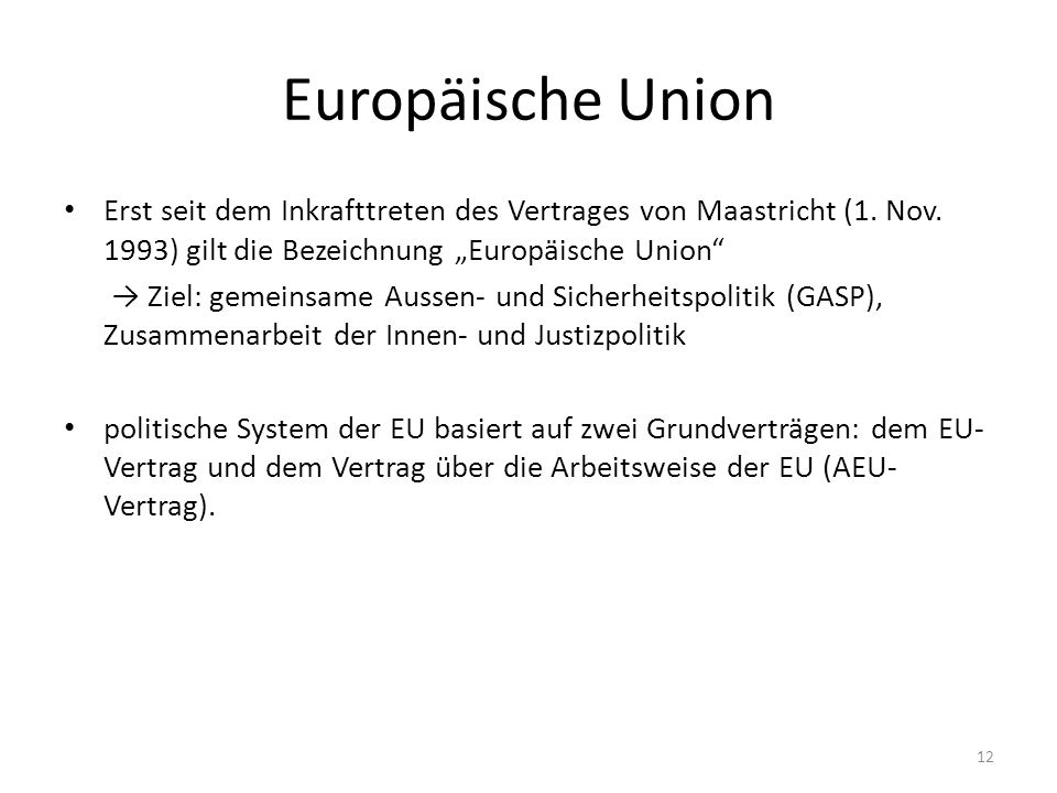 Europäische Union Erst seit dem Inkrafttreten des Vertrages von Maastricht (1.