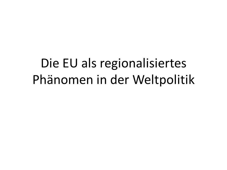 Die EU als regionalisiertes Phänomen in der Weltpolitik