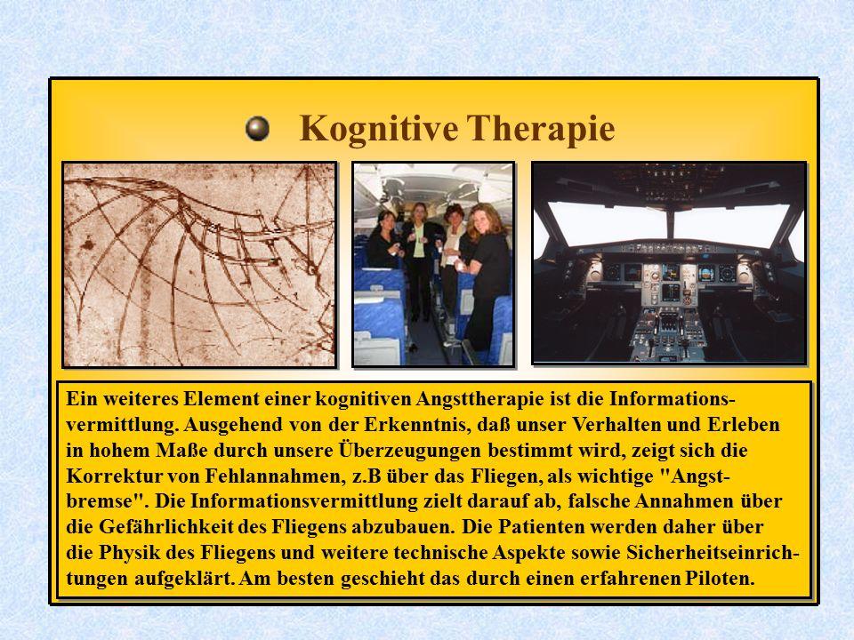 Kognitive Therapie Ein weiteres Element einer kognitiven Angsttherapie ist die Informations- vermittlung. Ausgehend von der Erkenntnis, daß unser Verh