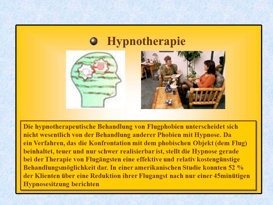 Hypnotherapie Die hypnotherapeutische Behandlung von Flugphobien unterscheidet sich nicht wesentlich von der Behandlung anderer Phobien mit Hypnose. D
